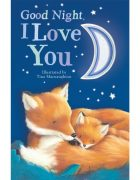 Good Night I Love You illustrated by Tina Macnaughton.